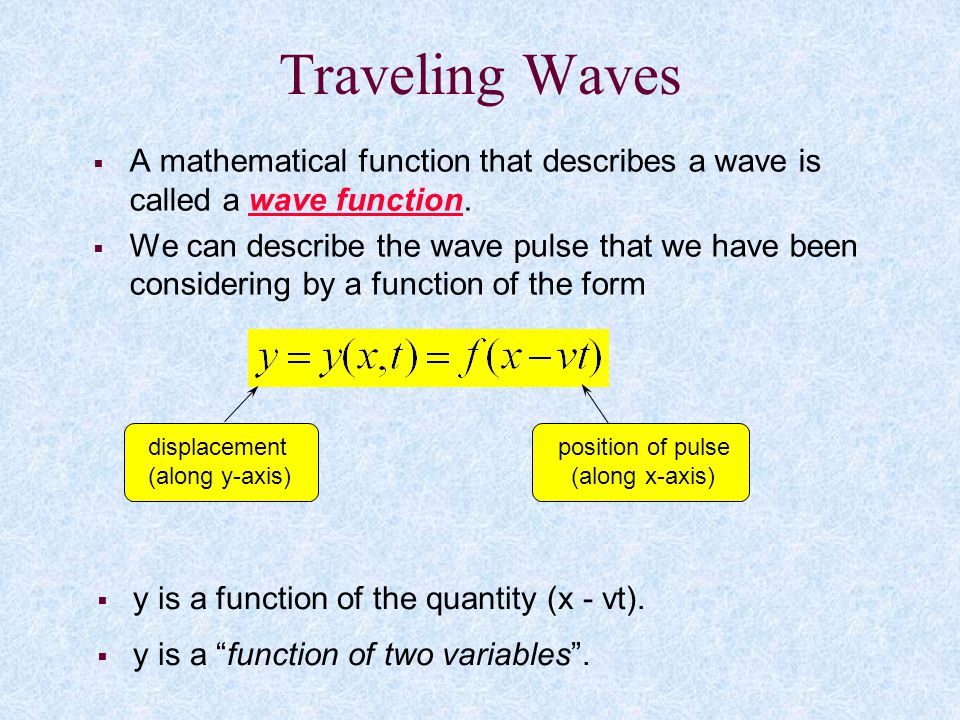 Traveling Waves A mathematical function that describes a wave is called a wave function.