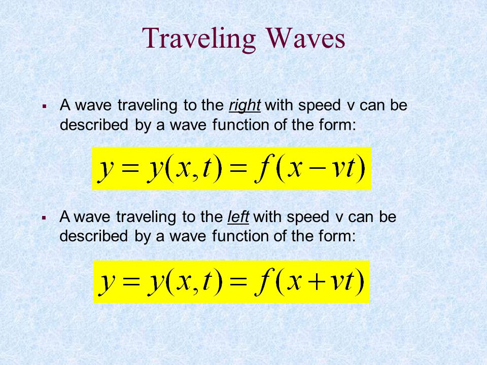 Traveling Waves A wave traveling to the left with speed v can be described by a wave function of the form:
