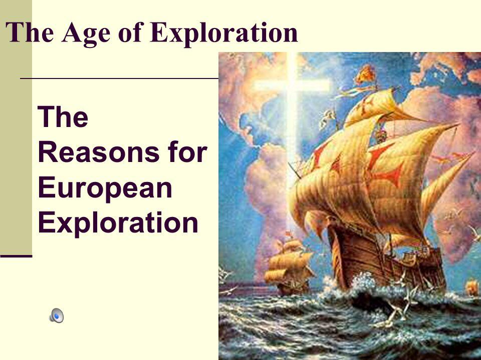 The Age Of Exploration: The Age Of Exploration The Reasons For European