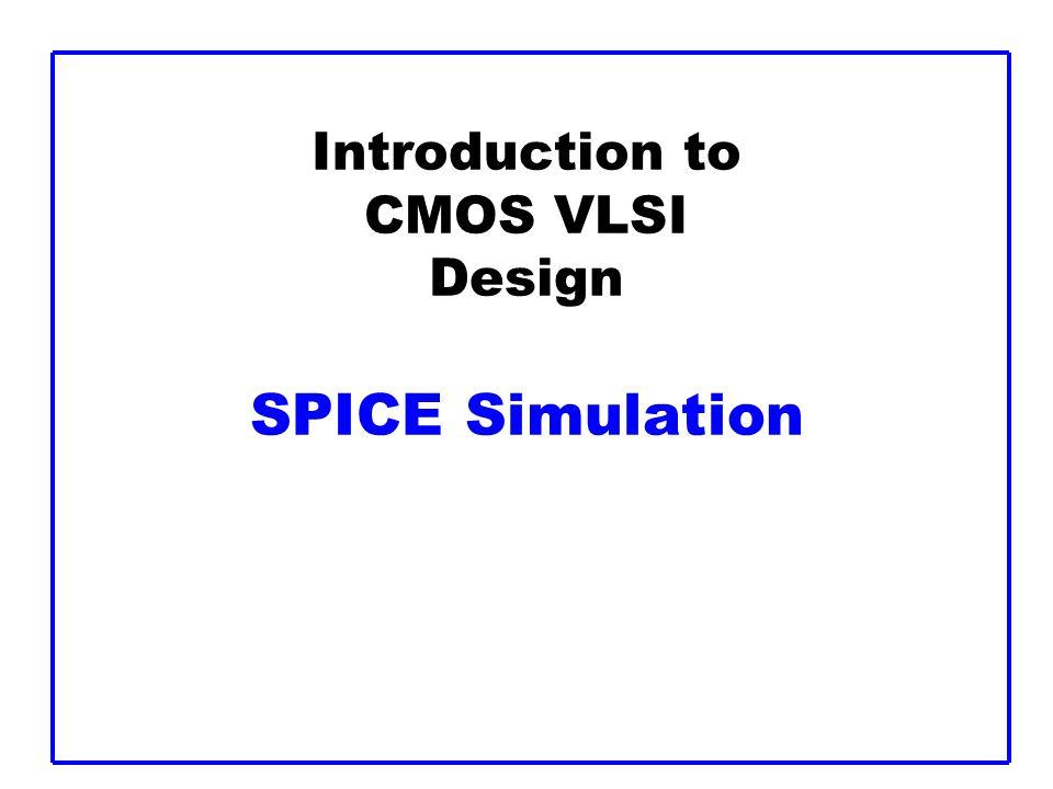 Introduction to CMOS VLSI Design SPICE Simulation