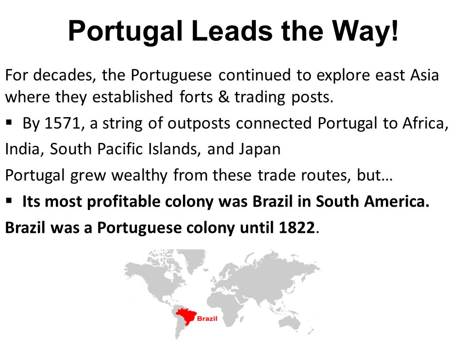 Portugal Leads the Way! For decades, the Portuguese continued to explore east Asia where they established forts & trading posts.