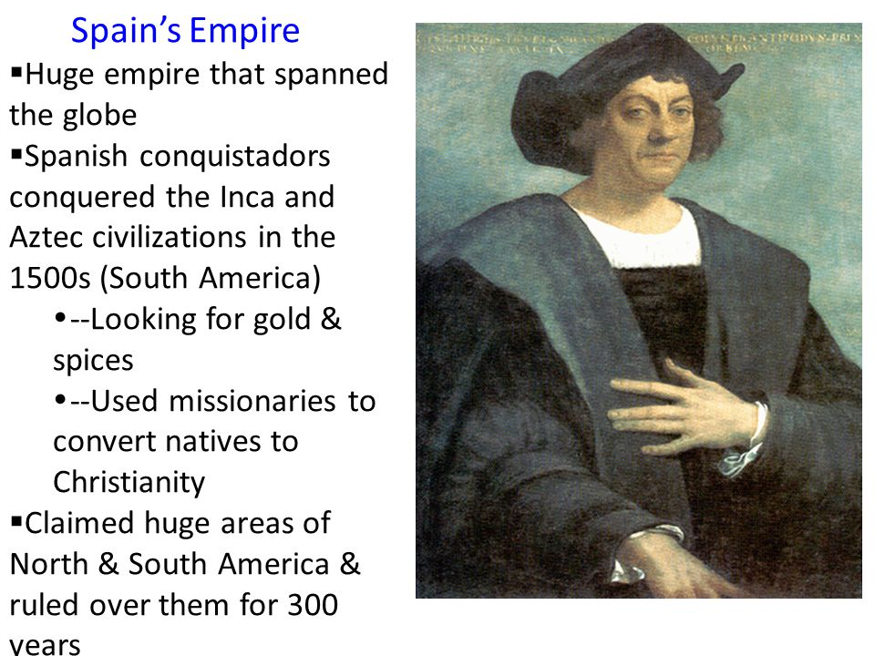 Spain's Empire Huge empire that spanned the globe