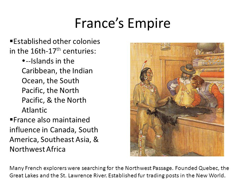 France's Empire Established other colonies in the 16th-17th centuries:
