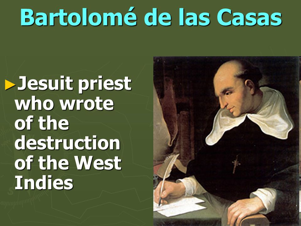 Bartolomé de las Casas Jesuit priest who wrote of the destruction of the West Indies