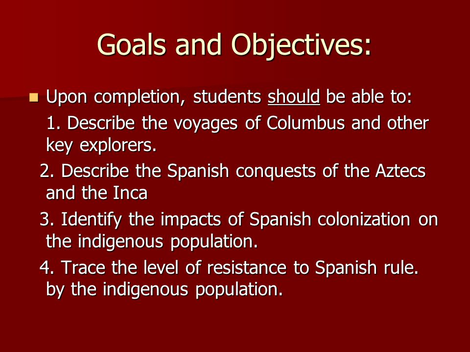 Goals and Objectives: Upon completion, students should be able to: