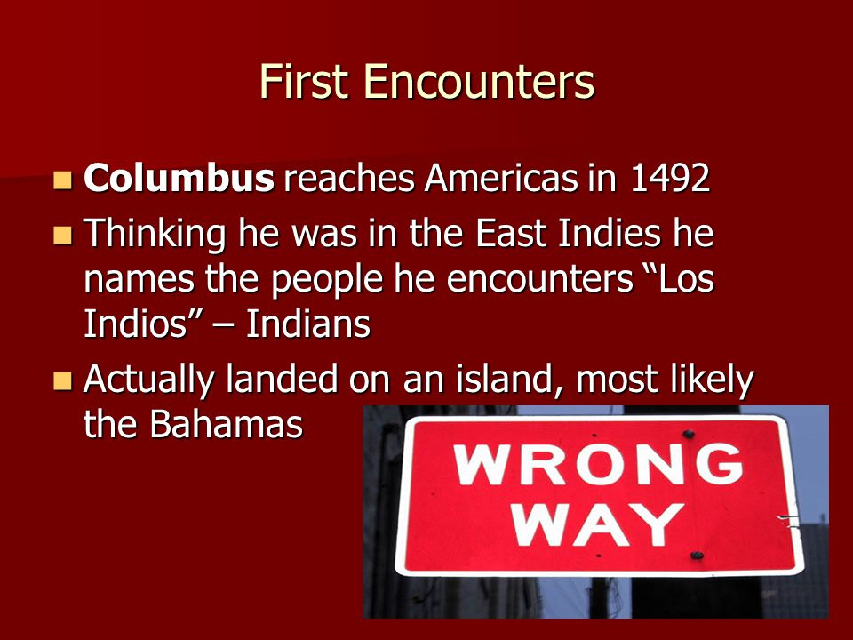 First Encounters Columbus reaches Americas in 1492