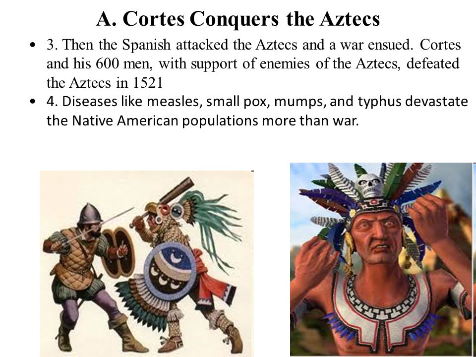 A. Cortes Conquers the Aztecs
