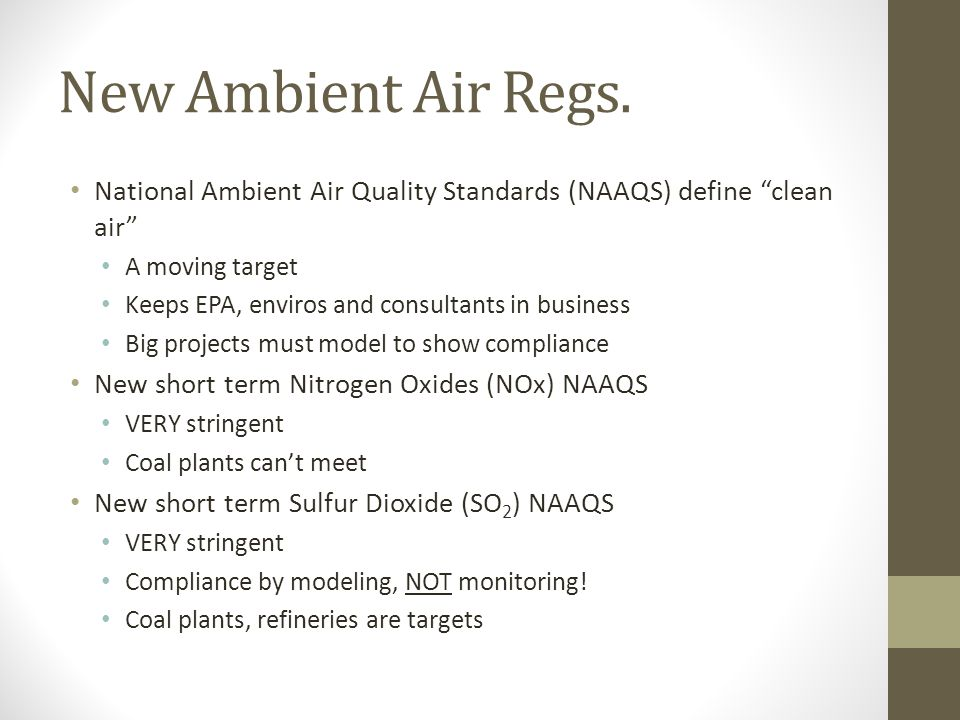 New Ambient Air Regs. National Ambient Air Quality Standards (NAAQS) define clean air A moving target.
