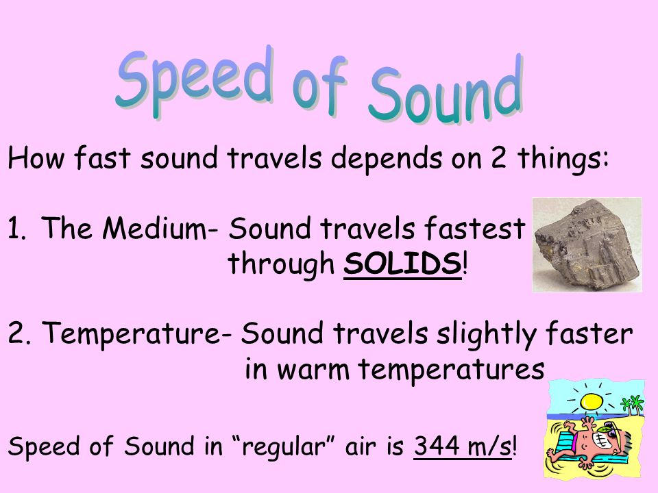 Speed of Sound How fast sound travels depends on 2 things: