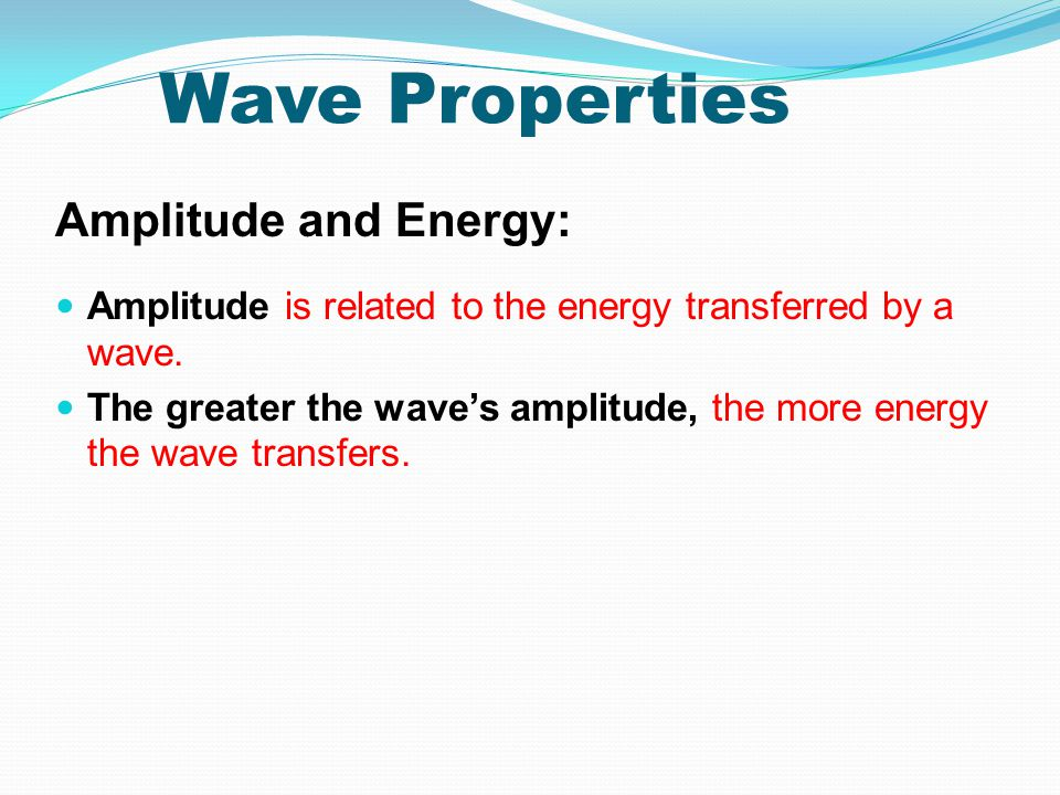 Wave Properties Amplitude and Energy: