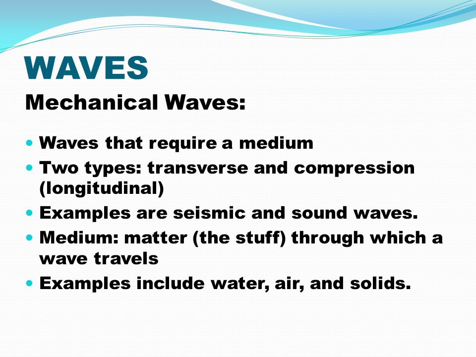 WAVES Mechanical Waves: Waves that require a medium