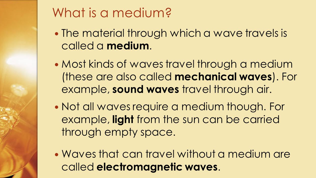 What is a medium The material through which a wave travels is called a medium.