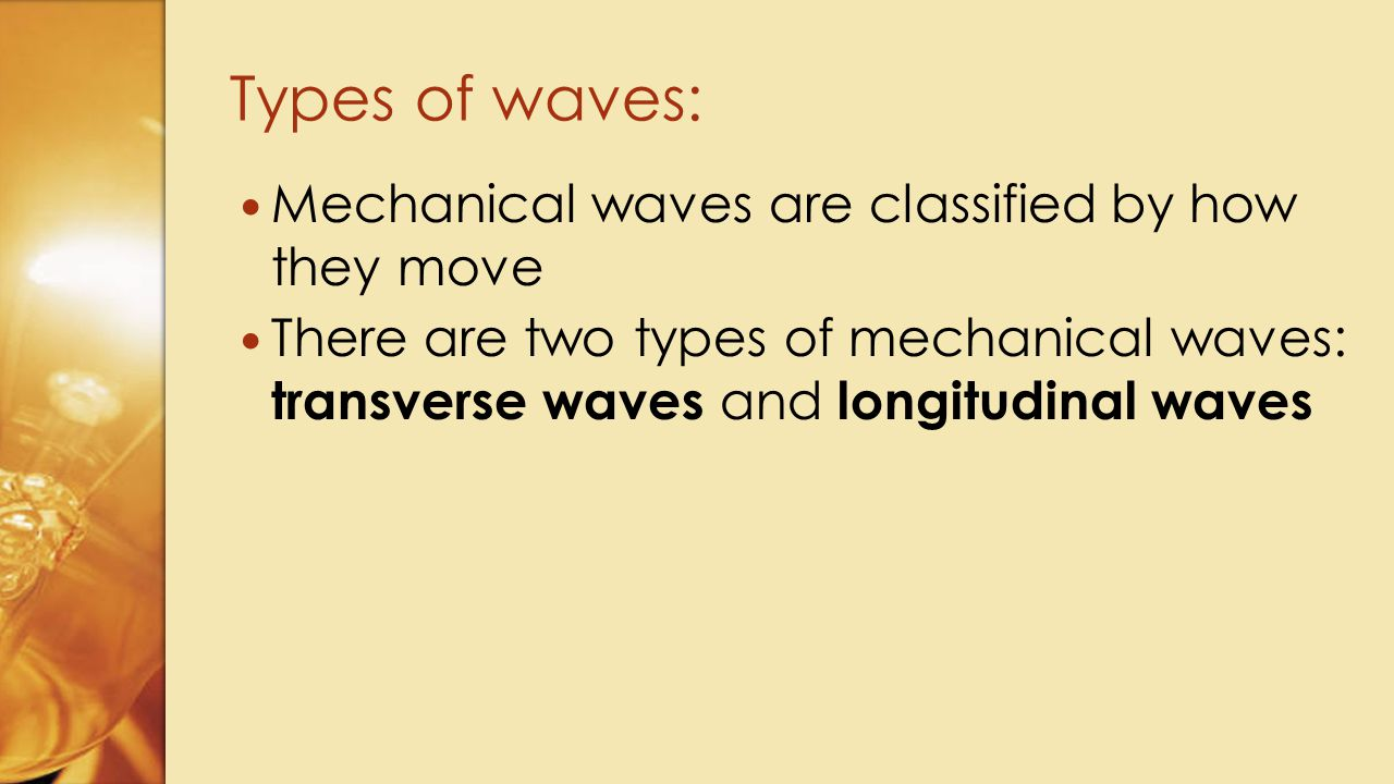 Types of waves: Mechanical waves are classified by how they move