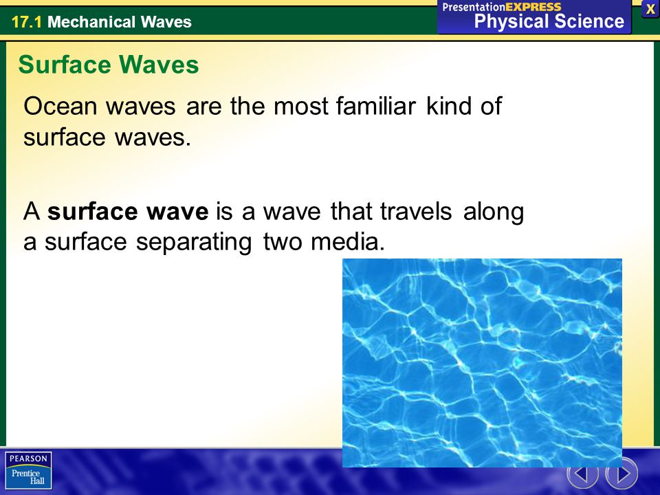 Surface Waves Ocean waves are the most familiar kind of surface waves.