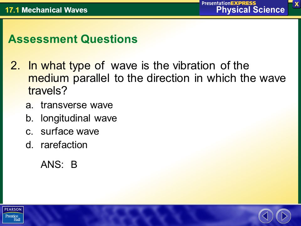 Assessment Questions In what type of wave is the vibration of the medium parallel to the direction in which the wave travels
