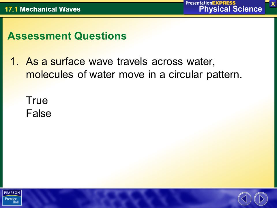 Assessment Questions As a surface wave travels across water, molecules of water move in a circular pattern.