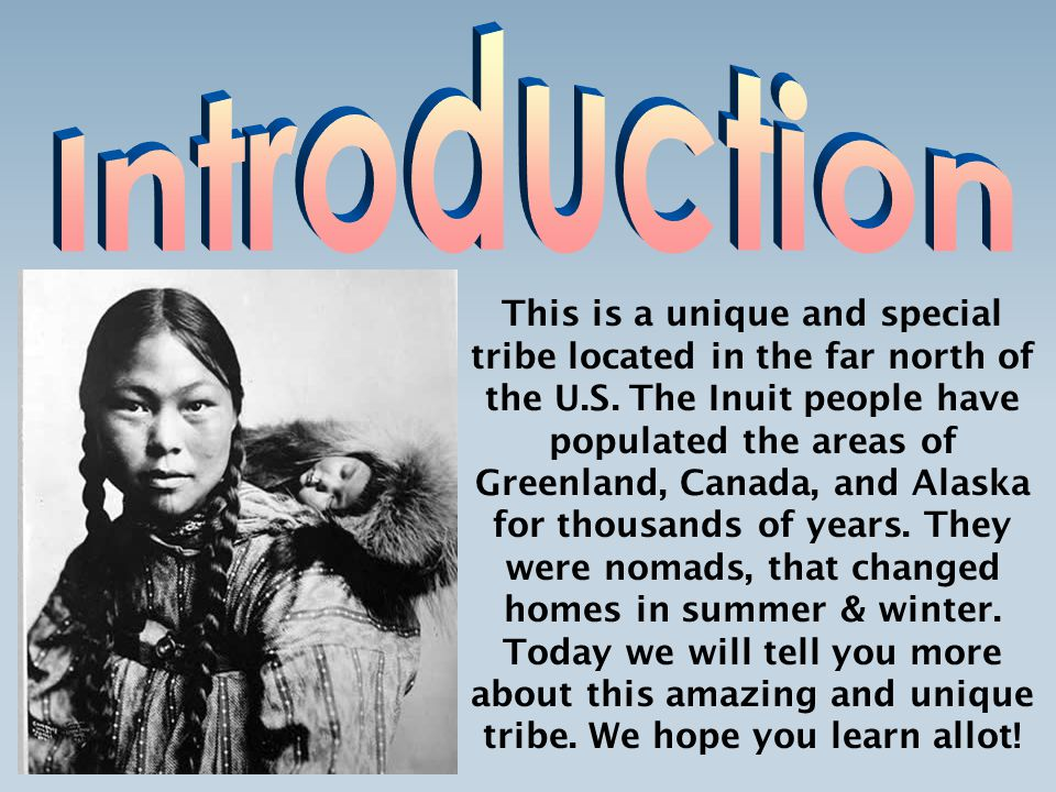 an introduction to the history of the inuit people Early history inuit are the descendants of what anthropologists call the thule culture the inuit of alaska are the inupiat (from inuit- people - and piaq/piat real, ie 'real people') who live in the northwest arctic borough.