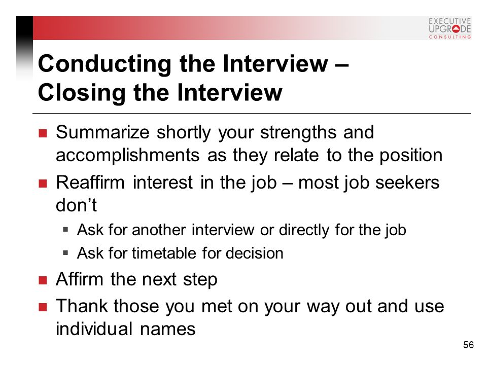 56 conducting the interview closing the interview summarize shortly your strengths and accomplishments