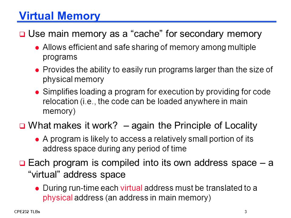 Virtual Memory Use main memory as a cache for secondary memory