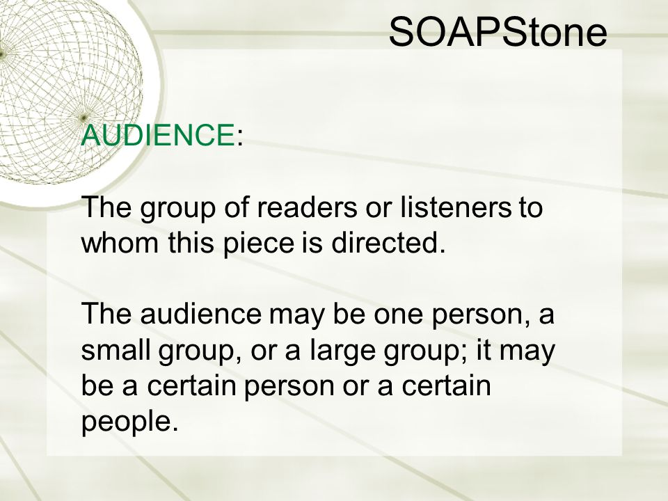 SOAPStone AUDIENCE: The group of readers or listeners to whom this piece is directed.