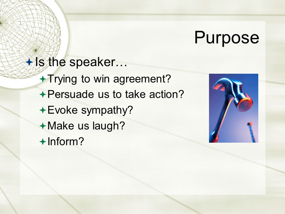 Purpose Is the speaker… Trying to win agreement