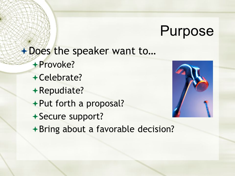 Purpose Does the speaker want to… Provoke Celebrate Repudiate