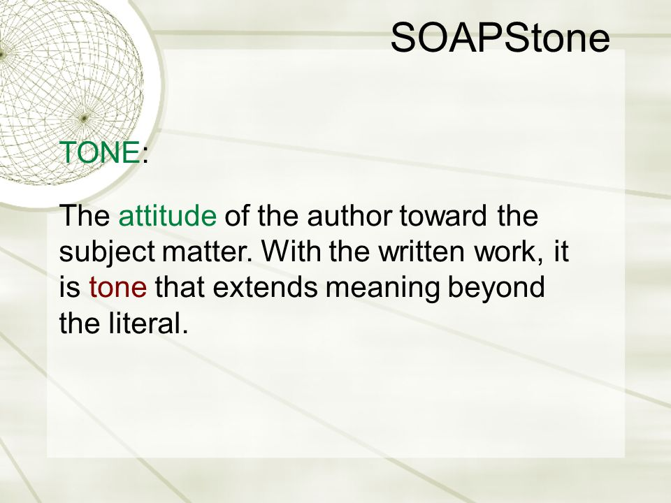 SOAPStone TONE: The attitude of the author toward the subject matter.