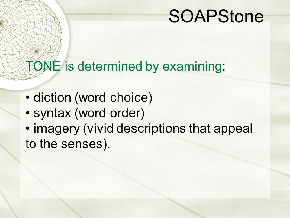 SOAPStone TONE is determined by examining: • diction (word choice)