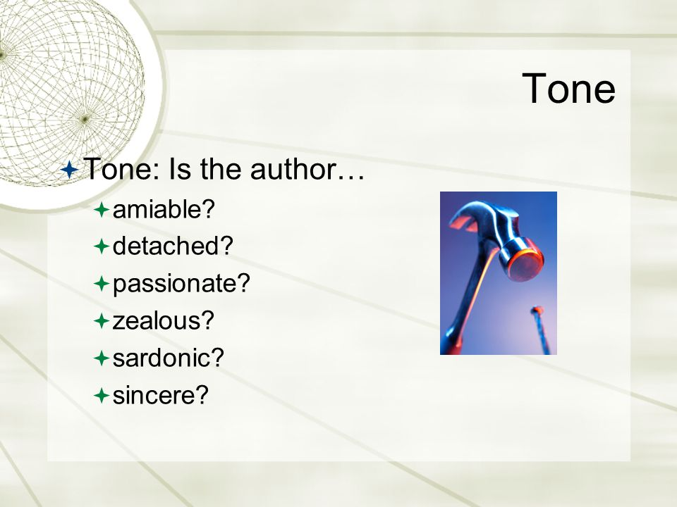 Tone Tone: Is the author… amiable detached passionate zealous