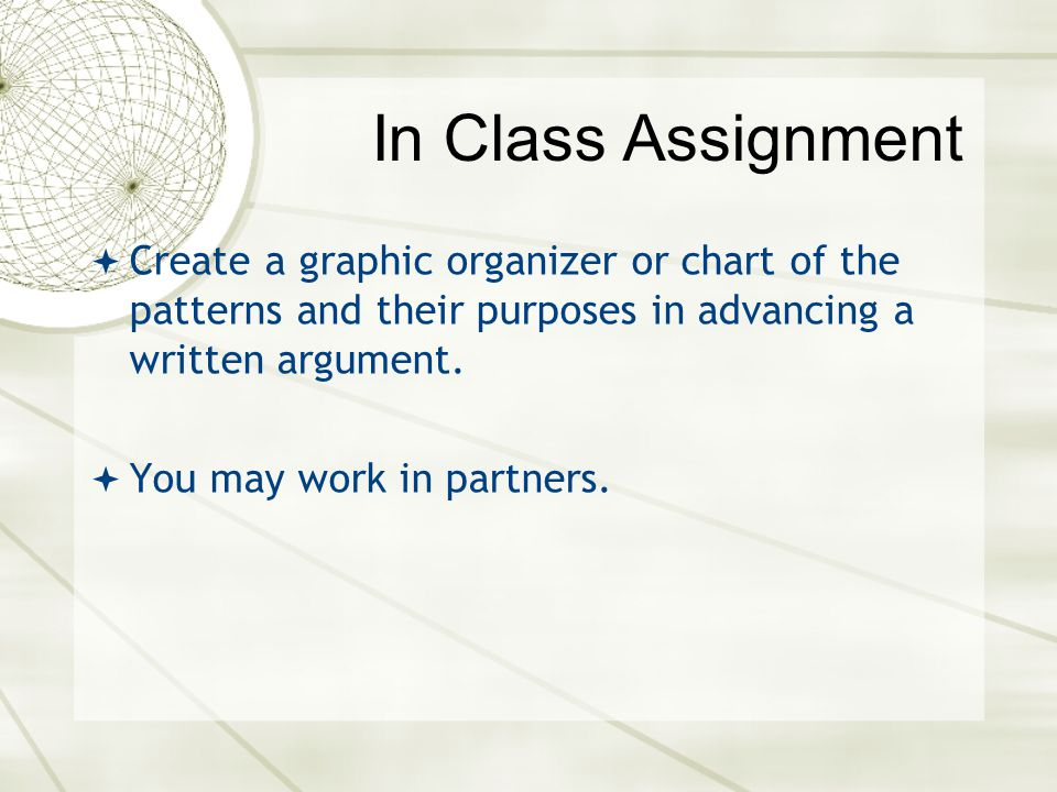 In Class Assignment Create a graphic organizer or chart of the patterns and their purposes in advancing a written argument.