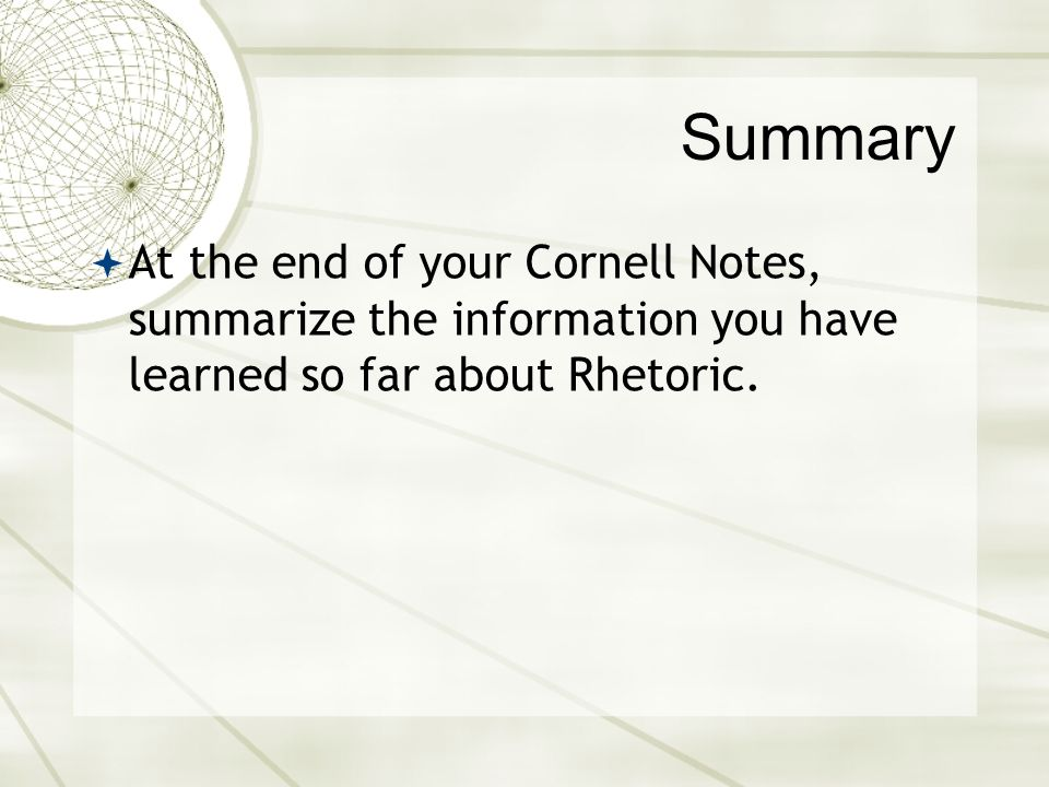 Summary At the end of your Cornell Notes, summarize the information you have learned so far about Rhetoric.