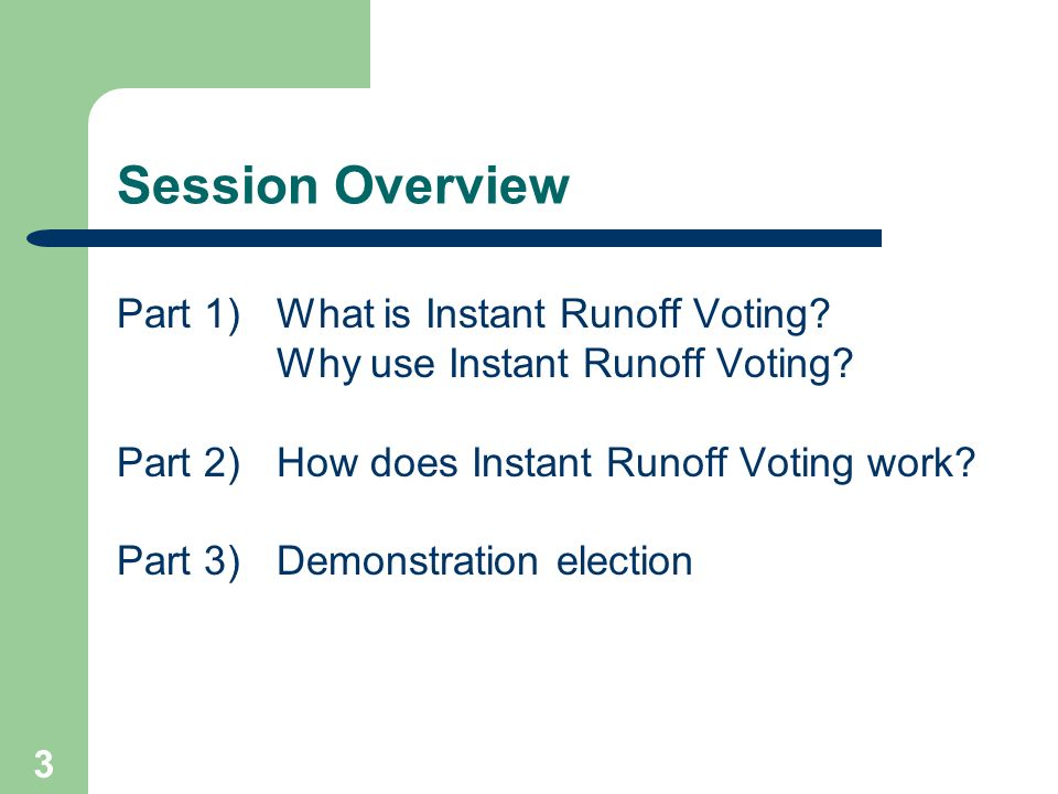 Session Overview Part 1) What is Instant Runoff Voting