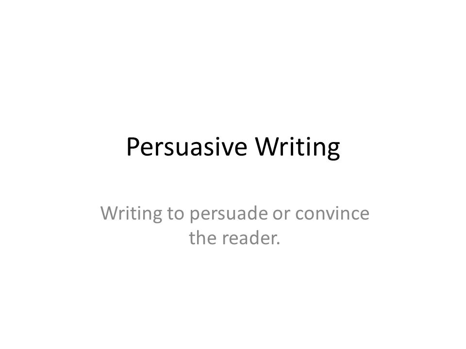 Writing to persuade or convince the reader.