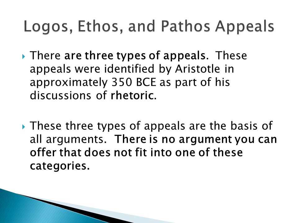 the three appeals of argument In general, there are three types of appeals in arguments (popularized by the greek philosopher aristotle) these three types of appeals are logos (appeal to reason), pathos (appeal to emotion), and ethos (appeal to character.