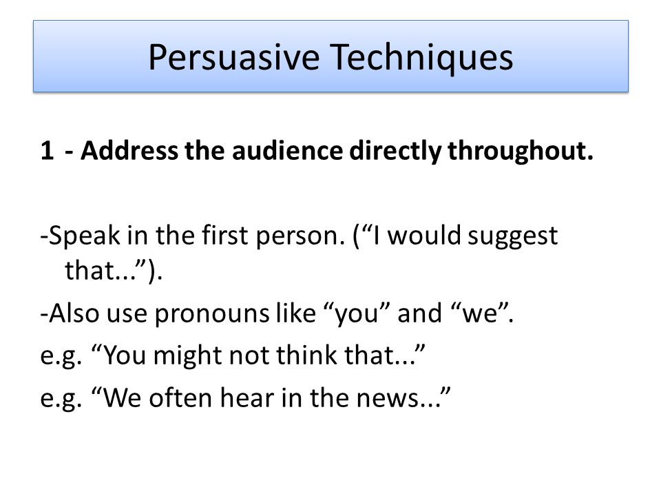 english essay persuasive techniques English 101 and 102 paragraph outline: persuasive essay note: these instructions apply to persuasive essays only for other essays, see the instructions for non-persuasive essays.