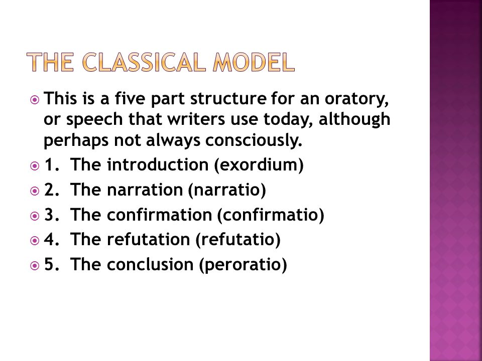 The classical model This is a five part structure for an oratory, or speech that writers use today, although perhaps not always consciously.