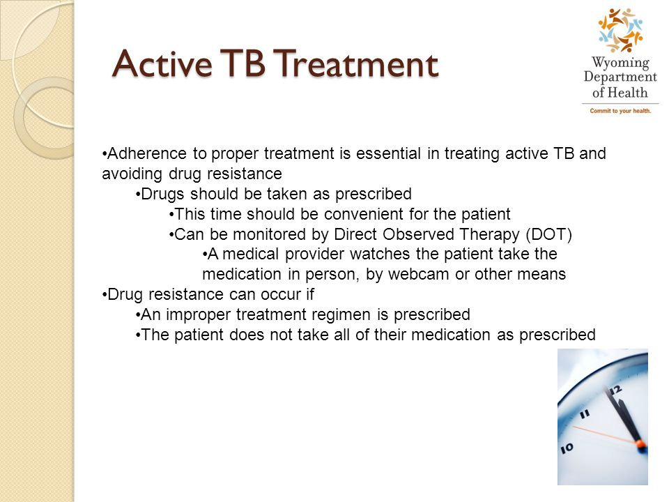 Active TB Treatment Adherence to proper treatment is essential in treating active TB and avoiding drug resistance.