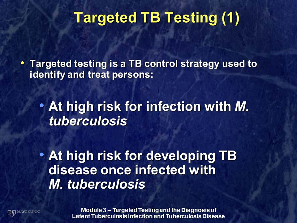 Targeted TB Testing (1) Targeted testing is a TB control strategy used to identify and treat persons: