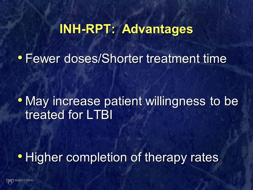 INH-RPT: Advantages Fewer doses/Shorter treatment time. May increase patient willingness to be treated for LTBI.