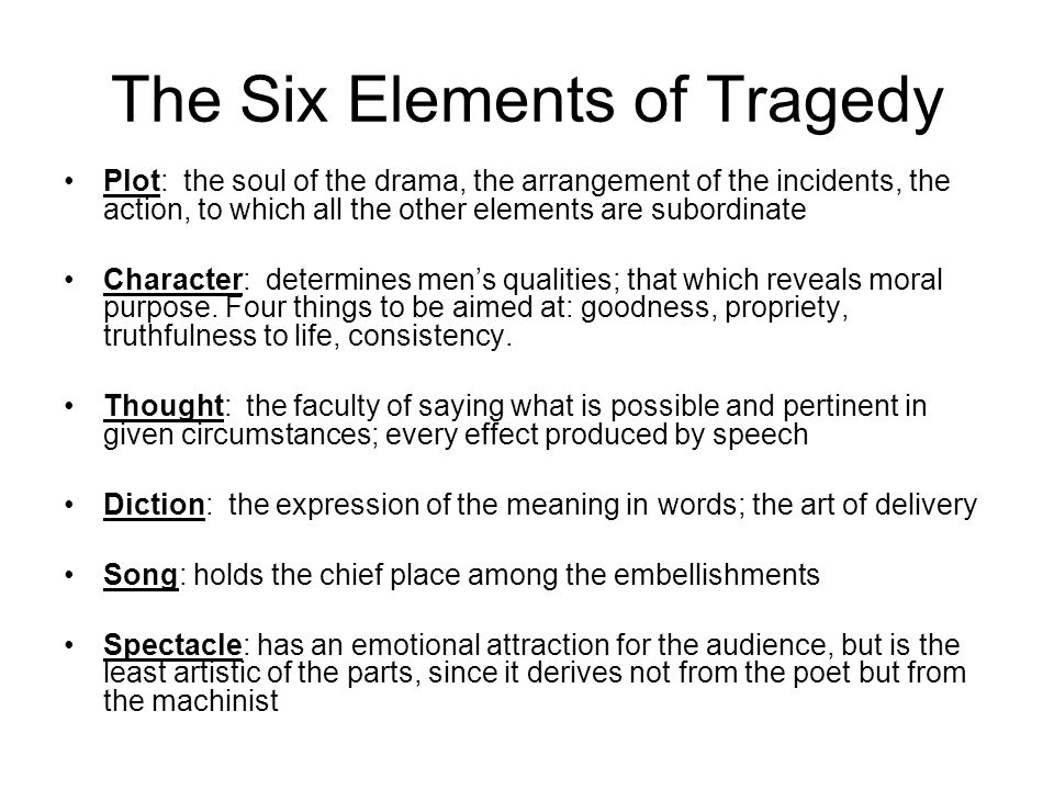 elements of tragedy according to aristotle Tragedy according to aristotle  according to aristotle, tragedy is higher and more philosophical than history  aristotle discusses the stylistic elements of.