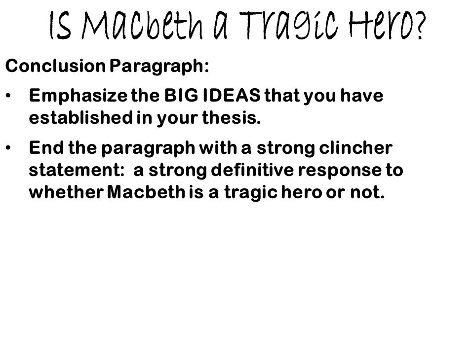 macbeth a tragic hero One might choose to assent to the statement, macbeth is a tragic hero this conclusion may be based upon certain characteristics, proposed by aristotle, which.