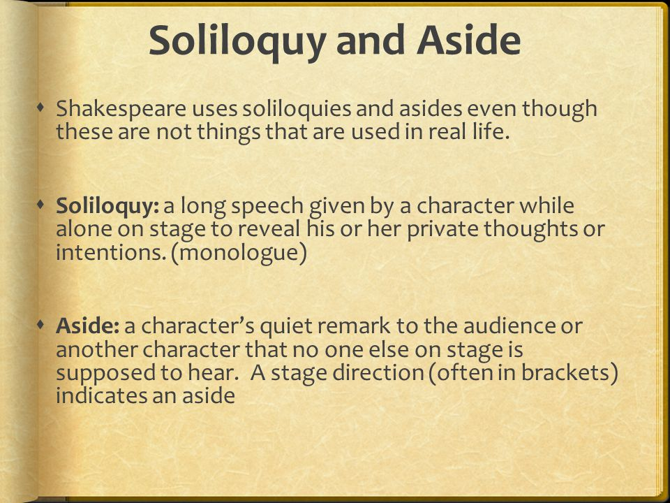 shakespeares use of soliloquies to present macbeth Analysis: act 1, scenes 5–7 these scenes are dominated by lady macbeth, who is probably the most memorable character in the play her violent, blistering soliloquies in act 1, scenes 5 and 7, testify to her strength of will, which completely eclipses that of her husband.