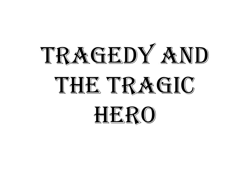 tragedy and the tragic hero ppt video online  1 tragedy and the tragic hero