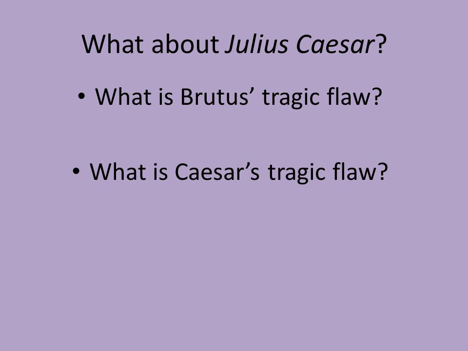 tragedy and the tragic hero ppt video online  what is caesar s tragic flaw what about julius caesar