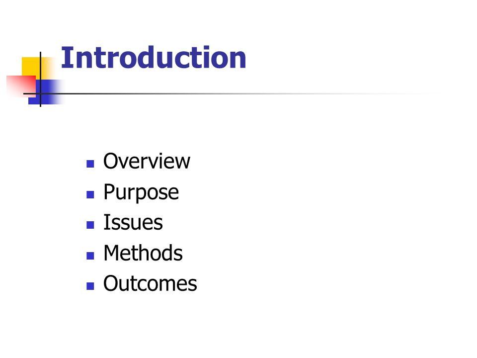 Introduction Overview Purpose Issues Methods Outcomes