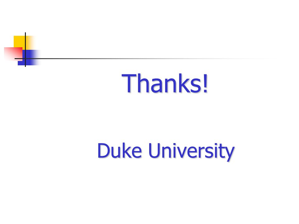 Thanks! Duke University I hope you enjoy this presentation.