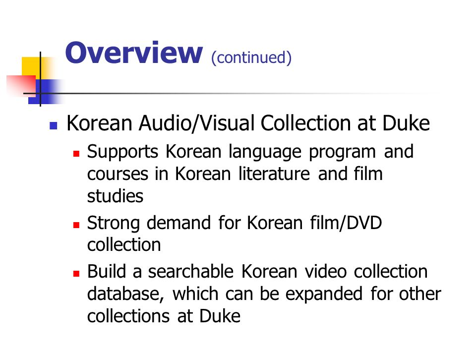 Overview (continued) Korean Audio/Visual Collection at Duke