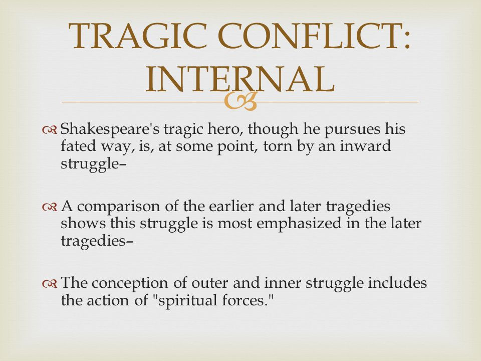 internal and external conflicts on macbeth Internal and external conflicts careful examination of some conflict examples will help us realize that conflicts may be internal or external an internal or psychological conflict arises as soon as a character experiences two opposite emotions or desires – usually virtue and vice, or good and evil – inside him.