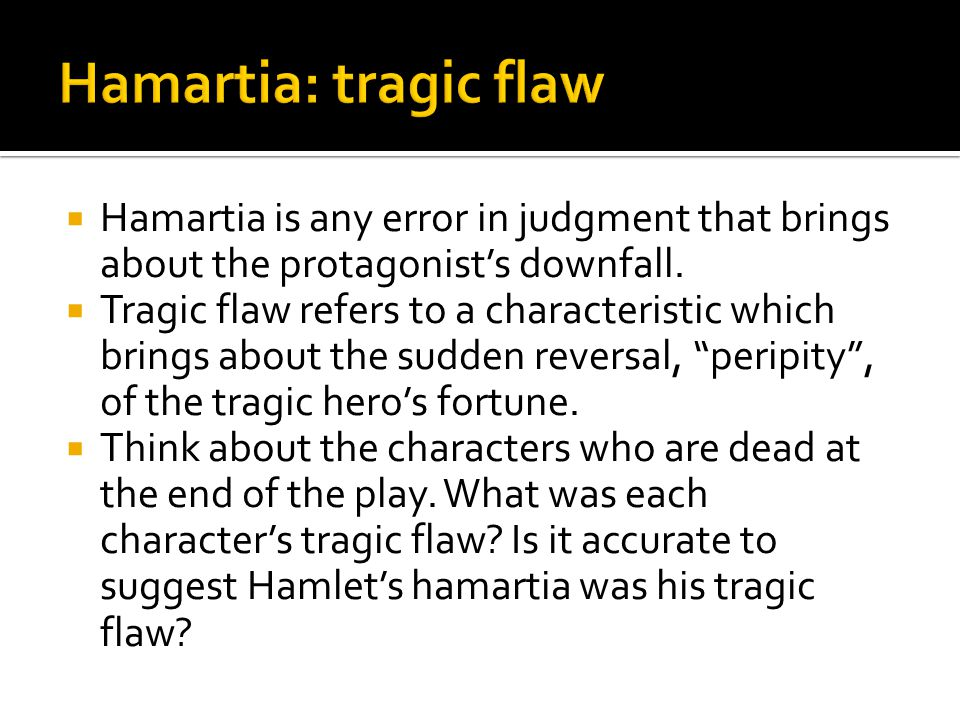 by william shakespeare ppt  hamartia tragic flaw hamartia is any error in judgment that brings about the protagonist s downfall