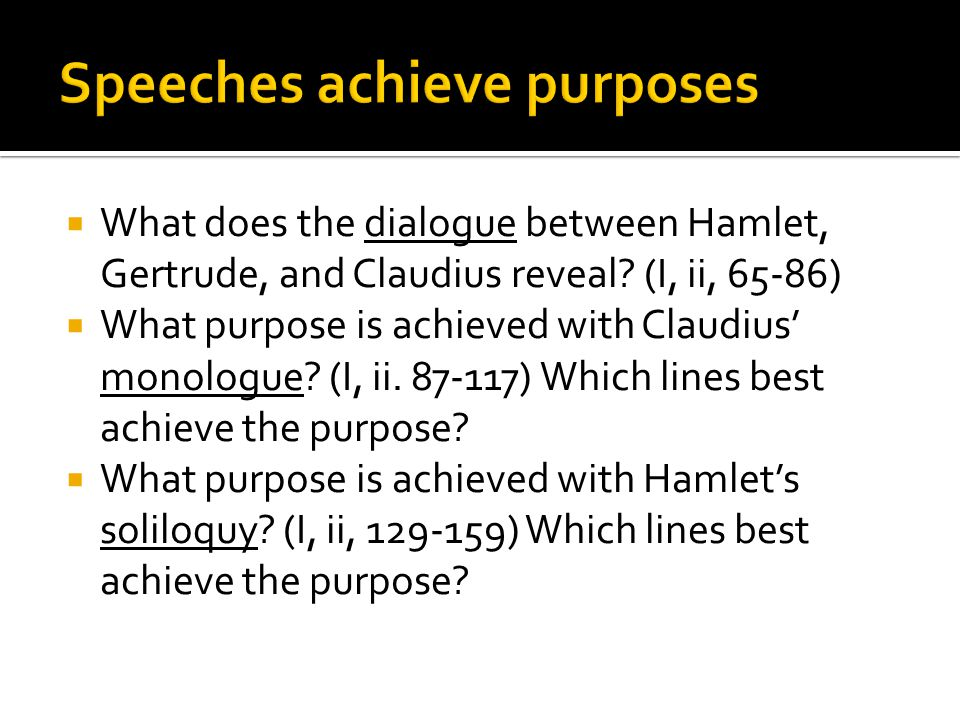 the purpose of a soliloquy in hamlet by william shakespeare This research aims to explore the place of marginality (or that which is  the  characters of fortinbras and horatio, in william shakespeare's  see act i  scene ii for hamlet's entrance to the play, especially hamlet's soliloquy.